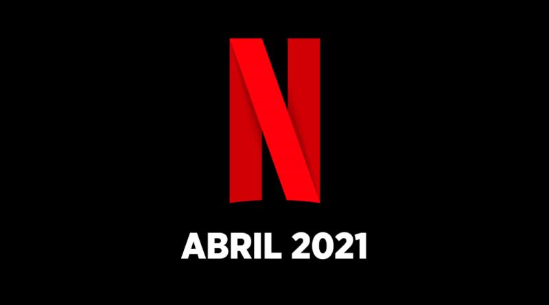 Los estrenos de Netflix Chile en abril 2021