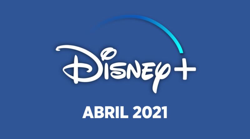 Los estrenos de Disney+ en abril 2021